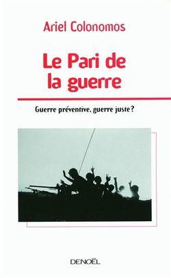 Le pari de la guerre : guerre préventive, guerre juste ?