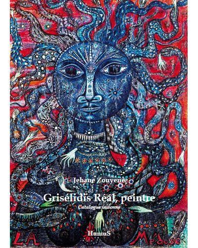 Grisélidis Réal, peintre. Catalogue raisonné, de Jehane Zouyene  / 2016