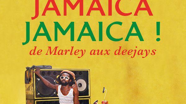 Jazz Culture : Jamaïca Jamaïca !  - De Marley aux deejays