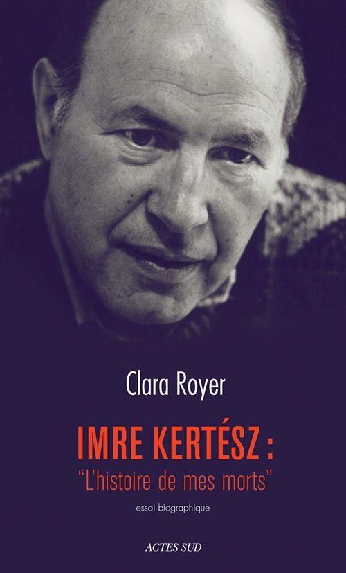 """Imre Kertész // """"L'histoire de mes morts"""" - Clara Royer"""