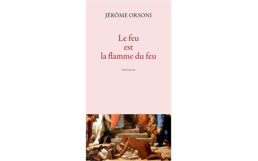 Le feu est la flamme du feu // Jérôme Orsoni