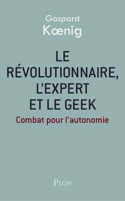 Le révolutionnaire, l'expert et le geek, Plon, 2015