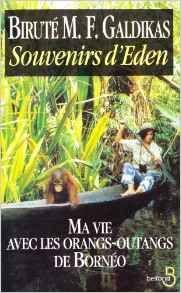 Souvenirs d'Eden. Ma vie avec les orangs-outangs de Bornéo