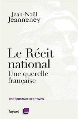 """""""Le récit national. Une querelle française"""" / Jean-Noël Jeanneney"""