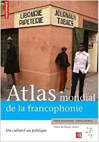 Atlas mondial de la francophonie, du culturel au politique