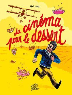 Couverture Du Cinéma pour le dessert de Rémi Lucas