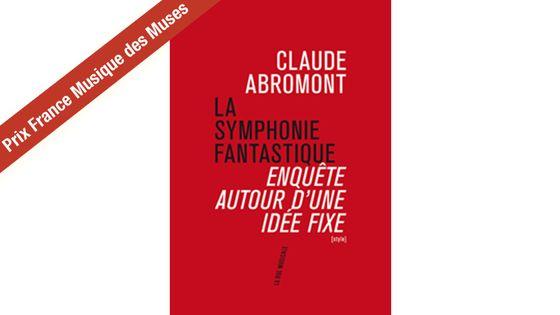 """Couverture du livre de Claude Abromont """"La Symphonie Fantastique : enquête autour d'une idée fixe"""""""