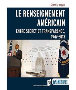 Le renseignement américain, entre secret et transparence, 1947-2013, Presses Universitaires de Rennes, 2014