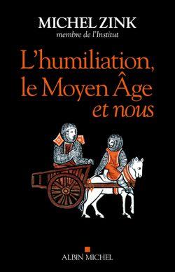"""""""L'humiliation, le Moyen-âge et nous"""""""