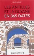 Les Antilles et la Guyane en 365 dates