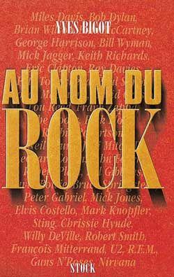 Couverture de Au nom du Rock de Yves Bigot