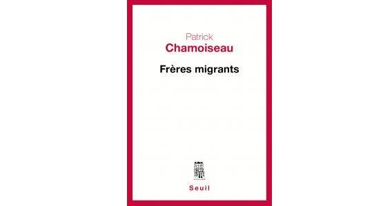 Frères migrants // Patrick Chamoiseau