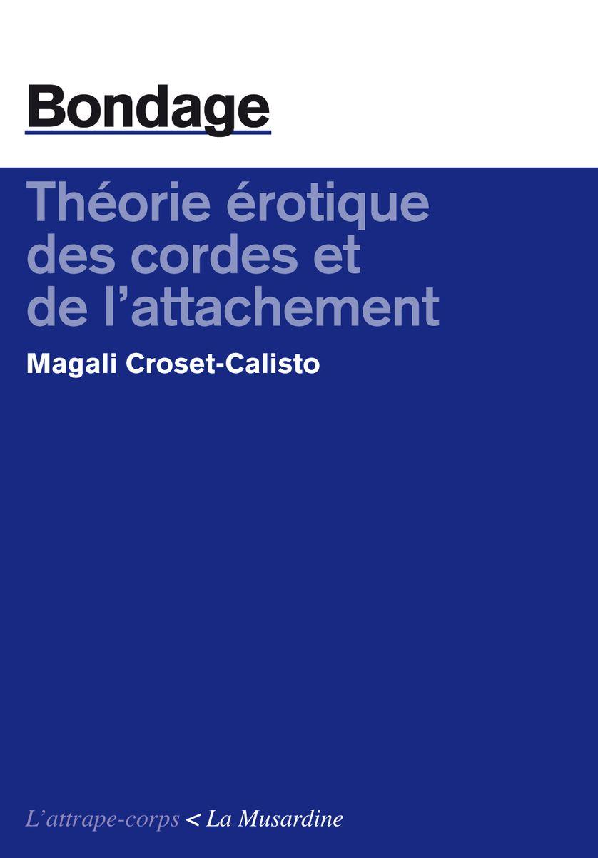 Bondage. Théorie érotique des cordes et de l'attachement // Magali Croset-Calisto