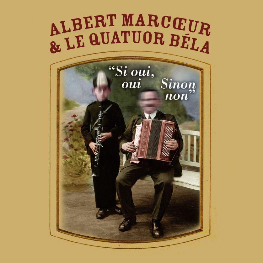 Albert Marcoeur et le quatuor Béla « Si oui, oui Sinon, non » (Béla label et le label Frères)