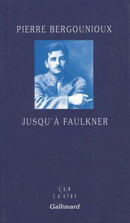 Couverture de Jusqu'à Faulkner - Pierre Bergounioux - éditions Gallimard