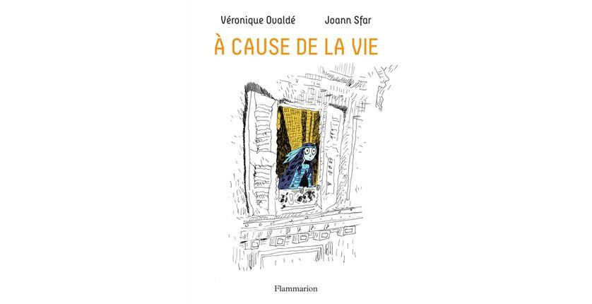 A cause de la vie // Véronique Ovaldé & Joann Sfar