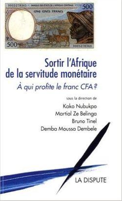 Sortir l'Afrique de la servitude monétaire, A qui profite le franc CFA ?, de Kako Nubukpo