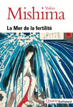 Couverture de La Mer de la fertilité - Yukio Mishima - éditions Gallimard (Coll. Quarto)