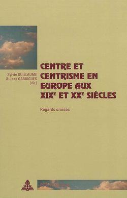 Centre et centrisme en Europe aux XIXe et XXe siècles : regards croisés