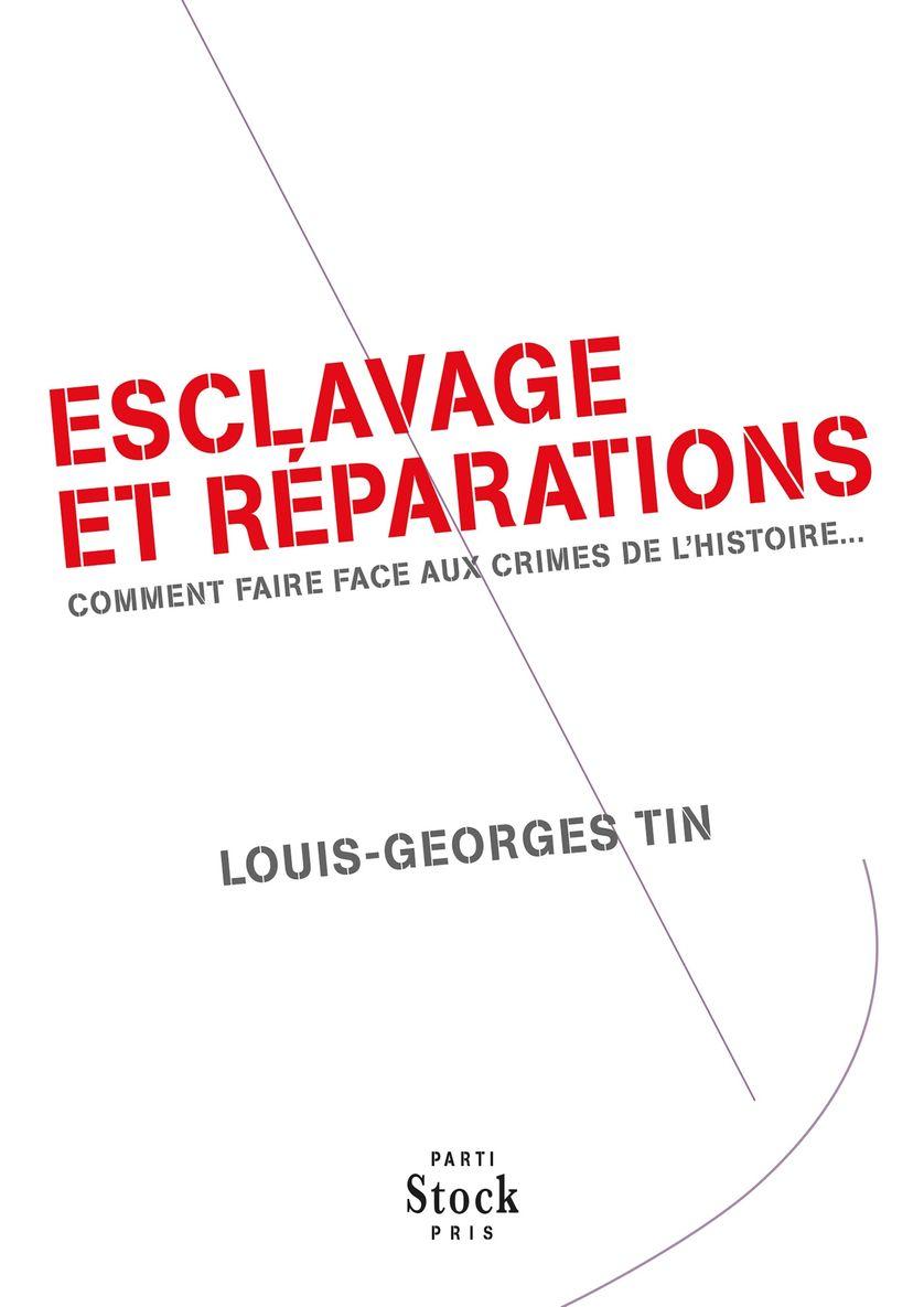 Esclavage et réparations. Comment faire face aux crimes de l'Histoire... // Louis-Georges Tin, 2013
