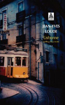 Lisbonne dans la ville noire - Jean-Yves Loude