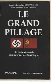 Le grand pillage. Du butin des nazis aux trophées des Soviétiques