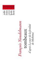 Couverture de Tombeaux. D'après La Mer de la fertilité de Mishima - François Noudelmann - éditions Cécile Defaut