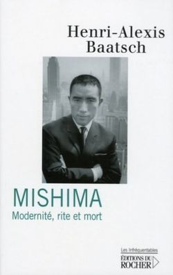 Couverture de Mishima : Modernité, rite et mort - Henri-Alexis Baatsch - éditions du Rocher