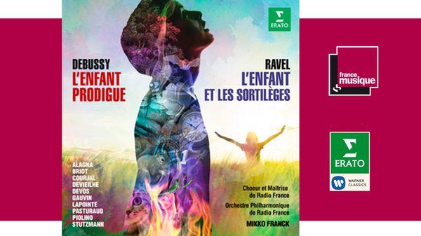 Debussy: L'enfant Prodigue, Ravel : L'enfant et les sortilèges