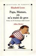 Papa, maman on m' a traité de gros