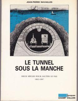 Le tunnel sous la Manche. Deux siècles pour sauter le pas, 1802-1987