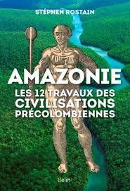 Amazonie. Les 12 travaux des civilisations précolombiennes