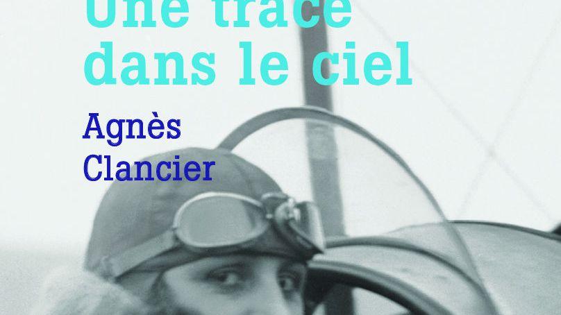 """""""une trace dans le ciel"""" d'Agnés Clancier, roman inspiré de la vie de Maryse Bastié, héroïne de l'aviation, mais aussi engagée dans la résistance"""