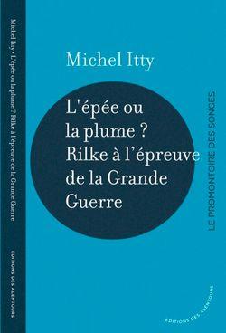 Couverture de L'épée ou la plume ? Rilke à l'épreuve de la grande guerre - Michel Itty - Editions des Alentours
