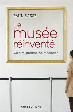 Le musée réinventé : culture, patrimoine, médiation