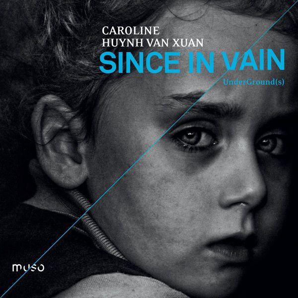 Caroline Huynh Van Xuan : Since in Vain / UnderGround(s) (label Muso)