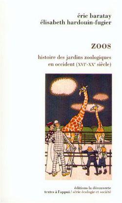 Zoos : histoire des jardins zoologiques en Occident (XVIe-XXe siècle)