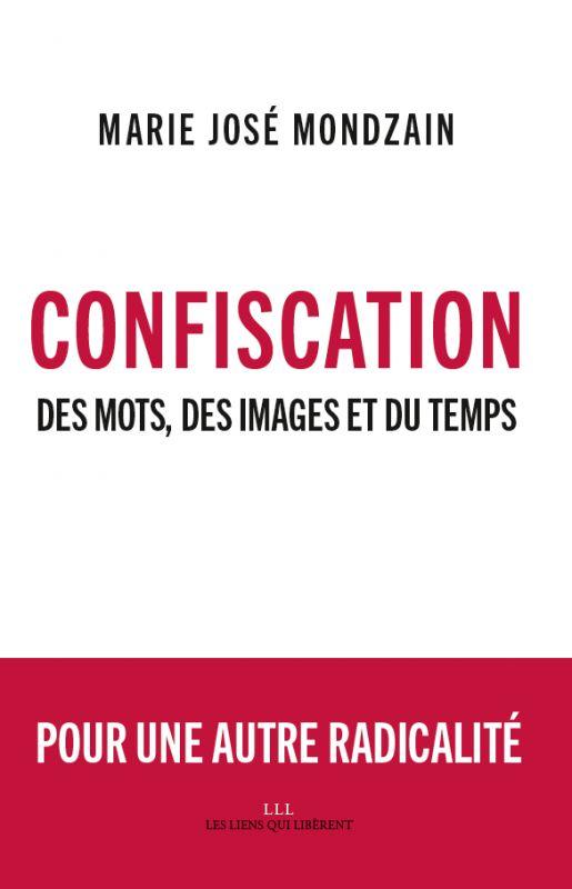 Confiscation  Des mots, des images et du temps // Marie José Mondzain