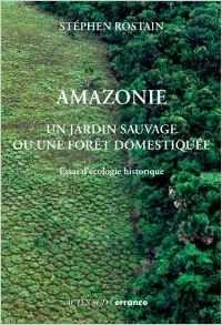 Amazonie. Un jardin sauvage ou une forêt domestiquée