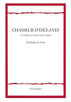 Couverture de Chasseur d'esclaves - J.M. Machado de Assis (trad. Anne-Marie Quint) - éditions Chandeigne