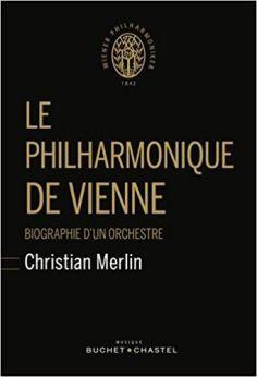 Le Philharmonique de Vienne : Biographie d'un orchestre par Christian Merlin BUCHET CHASTEL