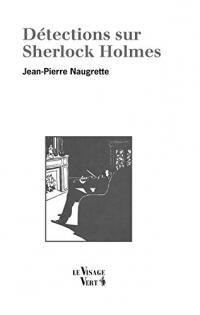 couverture de Détections sur Sherlock Holmes - Jean-Pierre Naugrette - éditions Le Visage vert