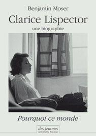 Couverture de Clarice Lispector, une biographie. Pourquoi ce monde - Benjamin Moser - éditions des Femmes