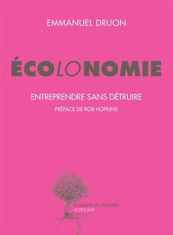 Ecolonomie : entreprendre sans détruire