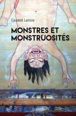 Laurent LEMIRE, Monstres et Monstruosités (Perrin, 2017)