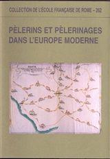 Pèlerinages et pèlerins dans l'Europe moderne (XVIe-XVIIIe siècles)