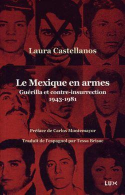 LAURA CASTELLANOS, LE MEXIQUE EN ARMES Guérilla et contre-insurrection 1943-1981 (Lux Editeur, 2009)