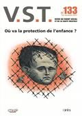 V.S.T. n°133. Où va la protection de l'enfance ?