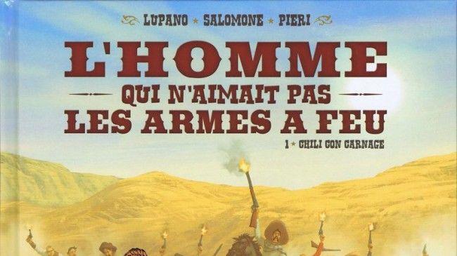 """""""L'homme qui n'aimait pas les armes à feu"""" de LUPANO & SALOMONE (éditions Delcourt)"""