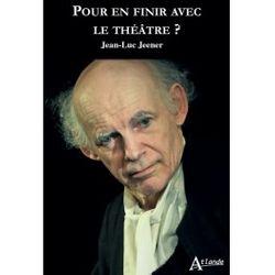 Couverture de Pour en finir avec le théâtre? - Jean-Luc Jeener - éditions Atlande